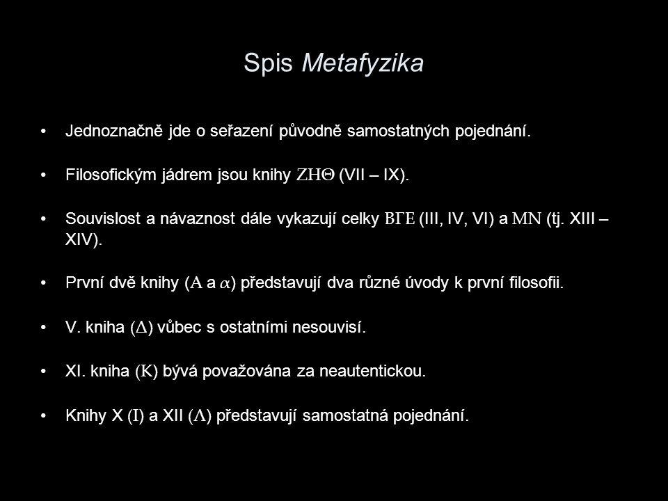 Spis Metafyzika Jednoznačně jde o seřazení původně samostatných pojednání. Filosofickým jádrem jsou knihy ΖΗΘ (VII – IX).