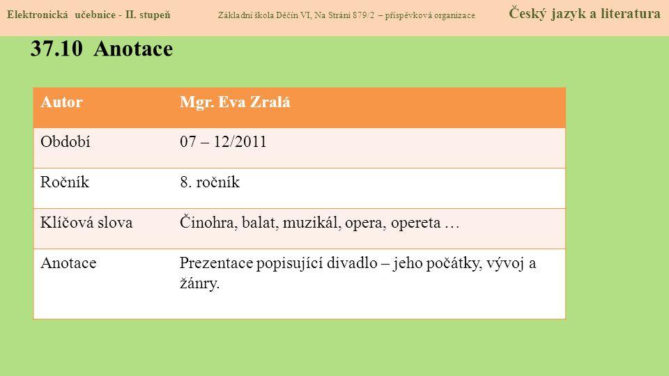 37.10 Anotace Autor Mgr. Eva Zralá Období 07 – 12/2011 Ročník