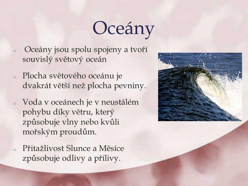 Oceány Oceány jsou spolu spojeny a tvoří souvislý světový oceán