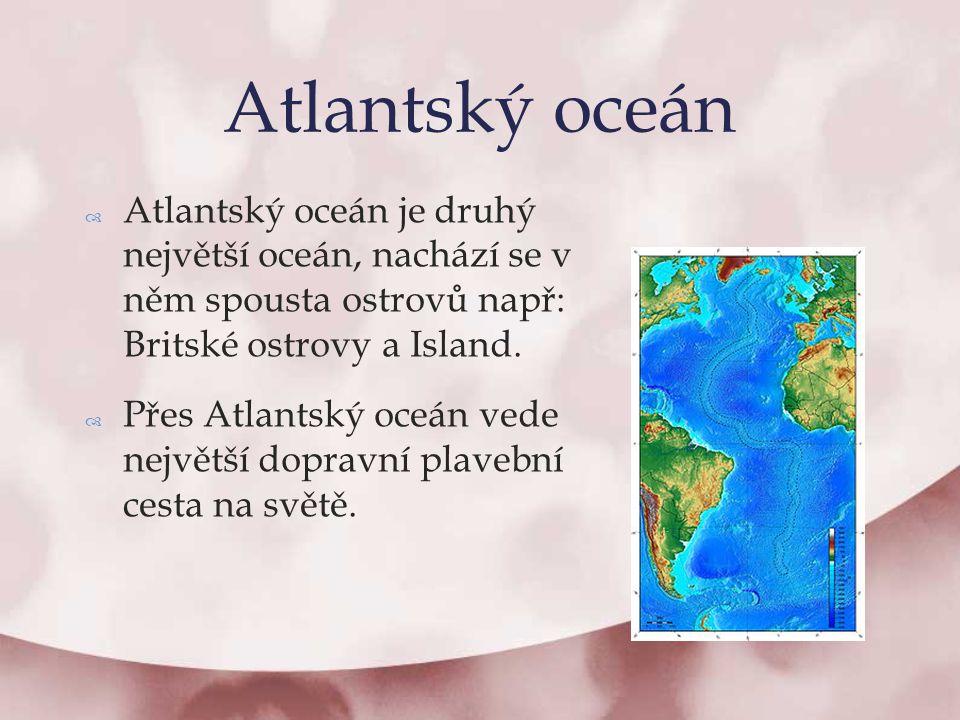 Atlantský oceán Atlantský oceán je druhý největší oceán, nachází se v něm spousta ostrovů např: Britské ostrovy a Island.