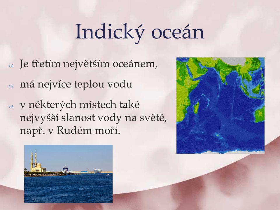 Indický oceán Je třetím největším oceánem, má nejvíce teplou vodu