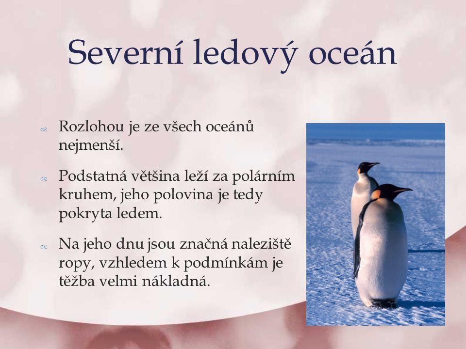 Severní ledový oceán Rozlohou je ze všech oceánů nejmenší.