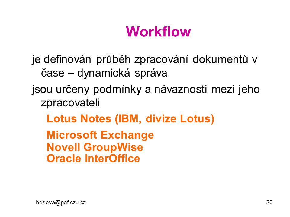 Workflow je definován průběh zpracování dokumentů v čase – dynamická správa. jsou určeny podmínky a návaznosti mezi jeho zpracovateli.