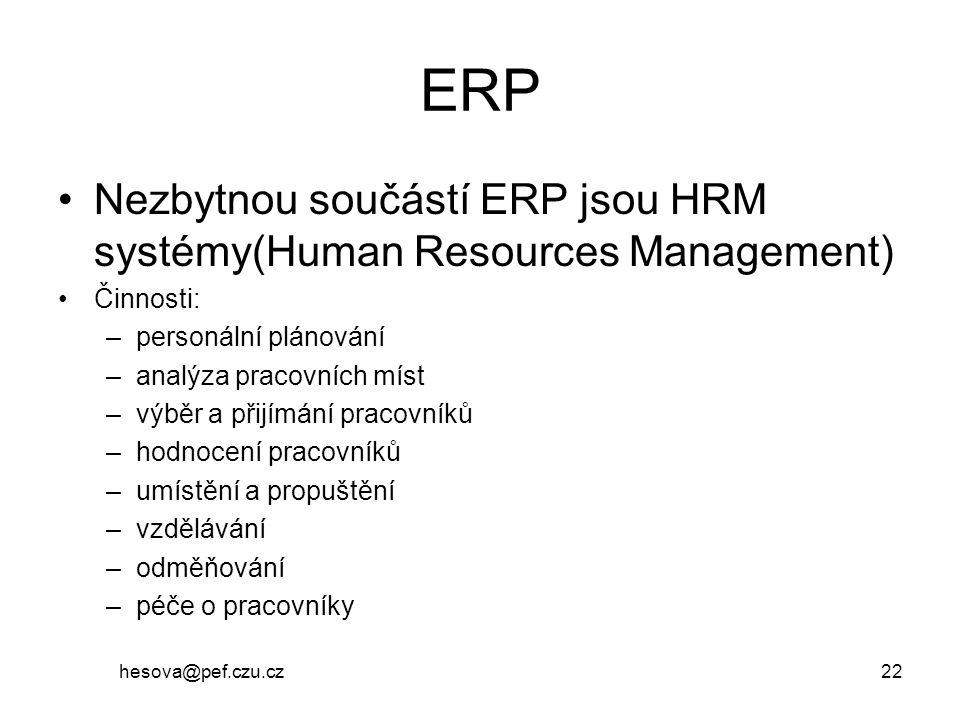 ERP Nezbytnou součástí ERP jsou HRM systémy(Human Resources Management) Činnosti: personální plánování.