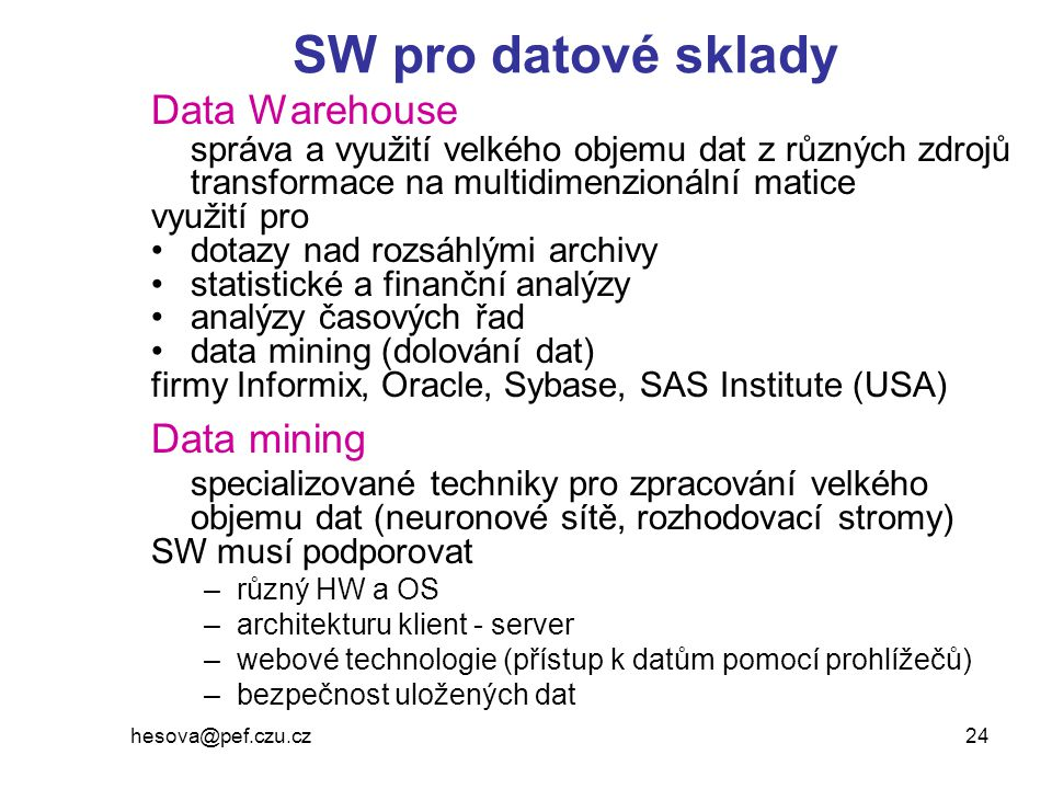 SW pro datové sklady Data Warehouse Data mining