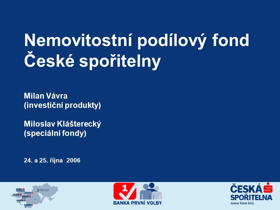 Nemovitostní podílový fond České spořitelny Milan Vávra (investiční produkty) Miloslav Klášterecký (speciální fondy) 24.