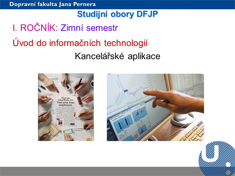 I. ROČNÍK: Zimní semestr Úvod do informačních technologií