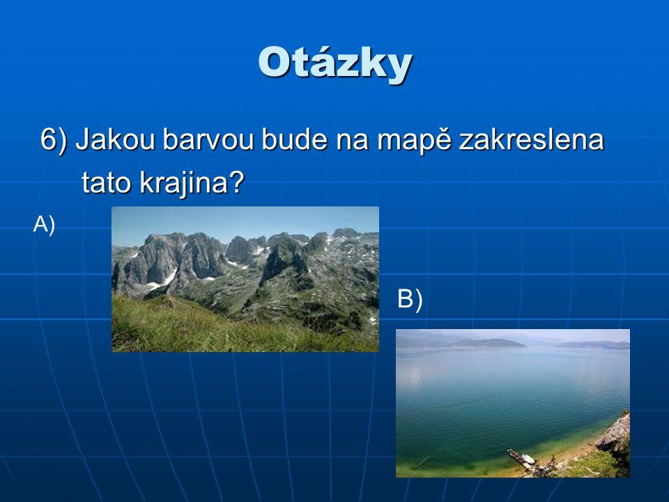 Otázky 6) Jakou barvou bude na mapě zakreslena tato krajina A) B)