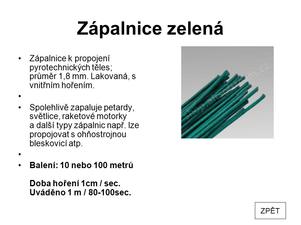 Zápalnice zelená Zápalnice k propojení pyrotechnických těles; průměr 1,8 mm. Lakovaná, s vnitřním hořením.