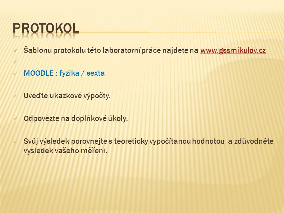 protokol Šablonu protokolu této laboratorní práce najdete na www.gssmikulov.cz. MOODLE : fyzika / sexta.