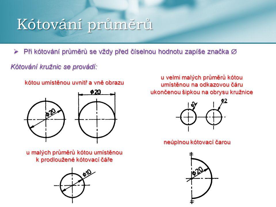Kótování průměrů Při kótování průměrů se vždy před číselnou hodnotu zapíše značka  Kótování kružnic se provádí: