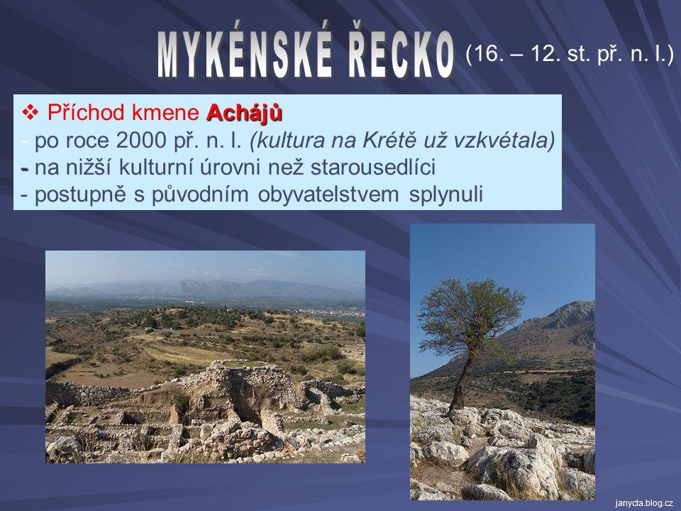 MYKÉNSKÉ ŘECKO (16. – 12. st. př. n. l.) Příchod kmene Achájů