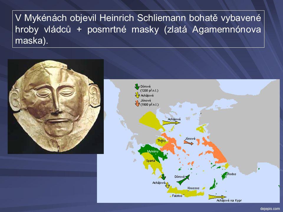V Mykénách objevil Heinrich Schliemann bohatě vybavené hroby vládců + posmrtné masky (zlatá Agamemnónova maska).