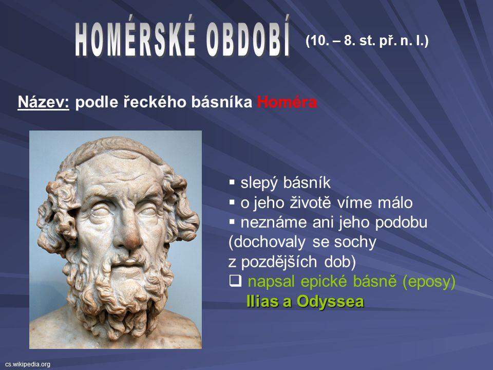 HOMÉRSKÉ OBDOBÍ Název: podle řeckého básníka Homéra slepý básník