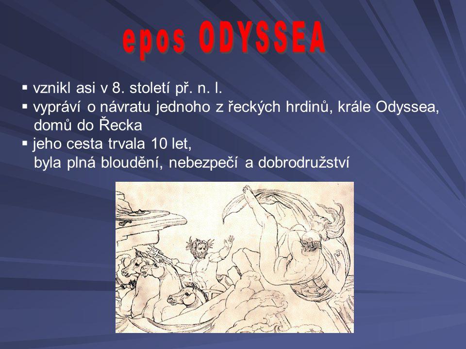 epos ODYSSEA vznikl asi v 8. století př. n. l.
