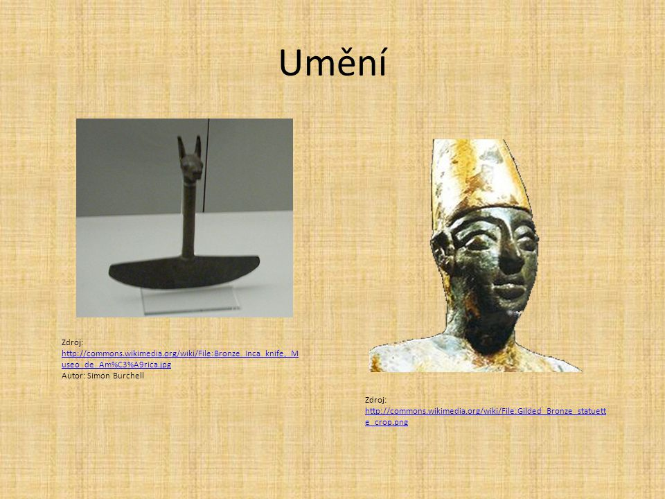 Umění Zdroj: http://commons.wikimedia.org/wiki/File:Bronze_Inca_knife,_Museo_de_Am%C3%A9rica.jpg. Autor: Simon Burchell.