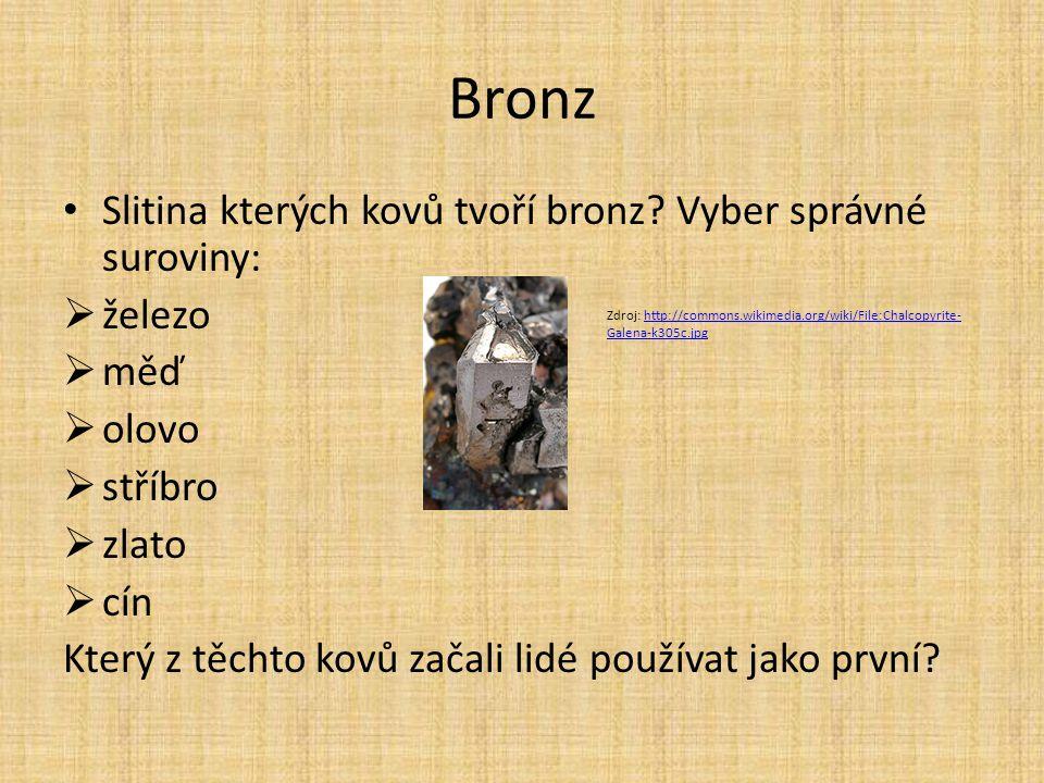 Bronz Slitina kterých kovů tvoří bronz Vyber správné suroviny: železo