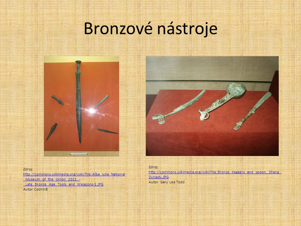 Bronzové nástroje Zdroj: http://commons.wikimedia.org/wiki/File:Bronze_daggers_and_spoon,_Shang_Dynasty.JPG.