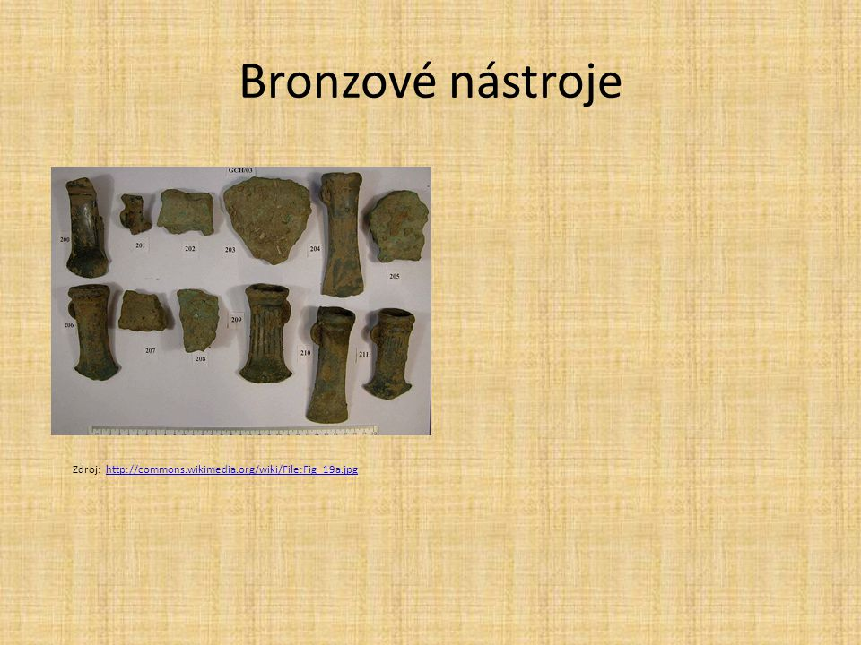 Bronzové nástroje Zdroj: http://commons.wikimedia.org/wiki/File:Fig_19a.jpg