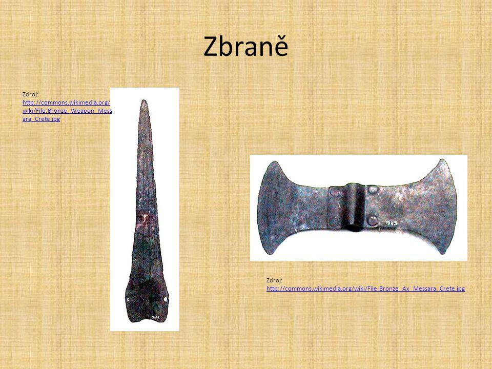 Zbraně Zdroj: http://commons.wikimedia.org/wiki/File:Bronze_Weapon_Messara_Crete.jpg.