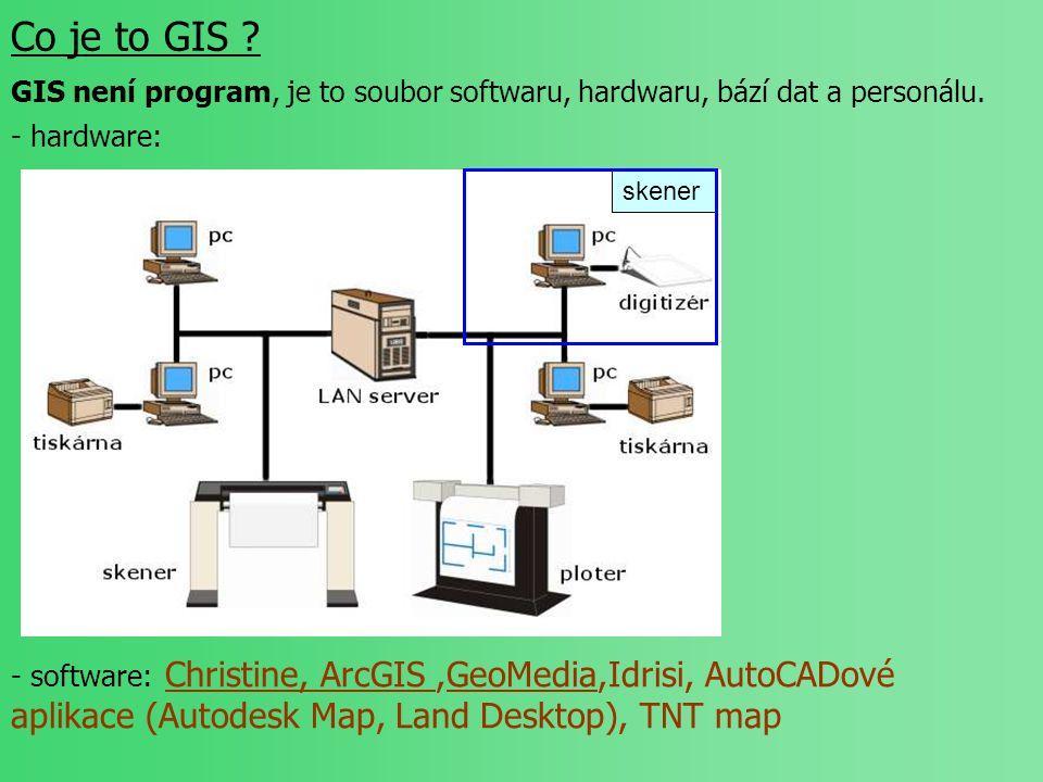Co je to GIS GIS není program, je to soubor softwaru, hardwaru, bází dat a personálu. - hardware: