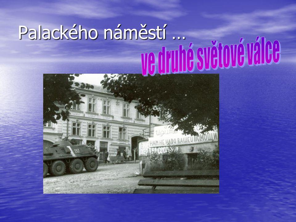 Palackého náměstí … ve druhé světové válce