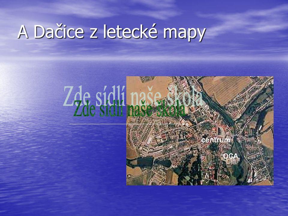 A Dačice z letecké mapy Zde sídlí naše škola