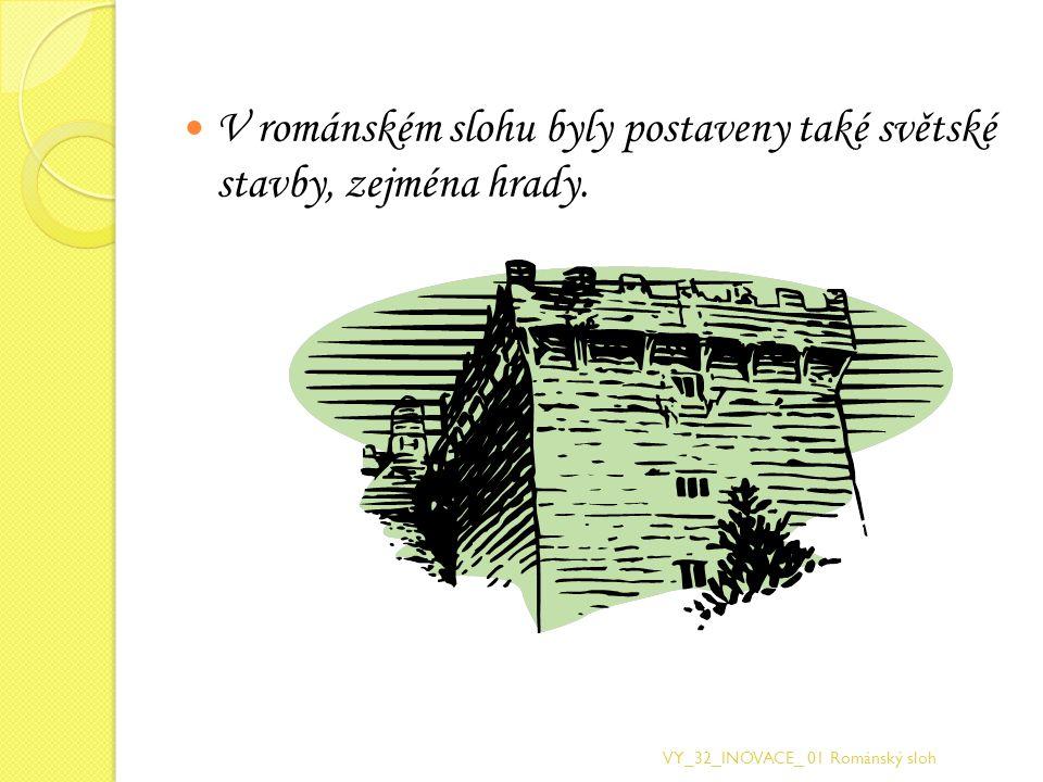 V románském slohu byly postaveny také světské stavby, zejména hrady.