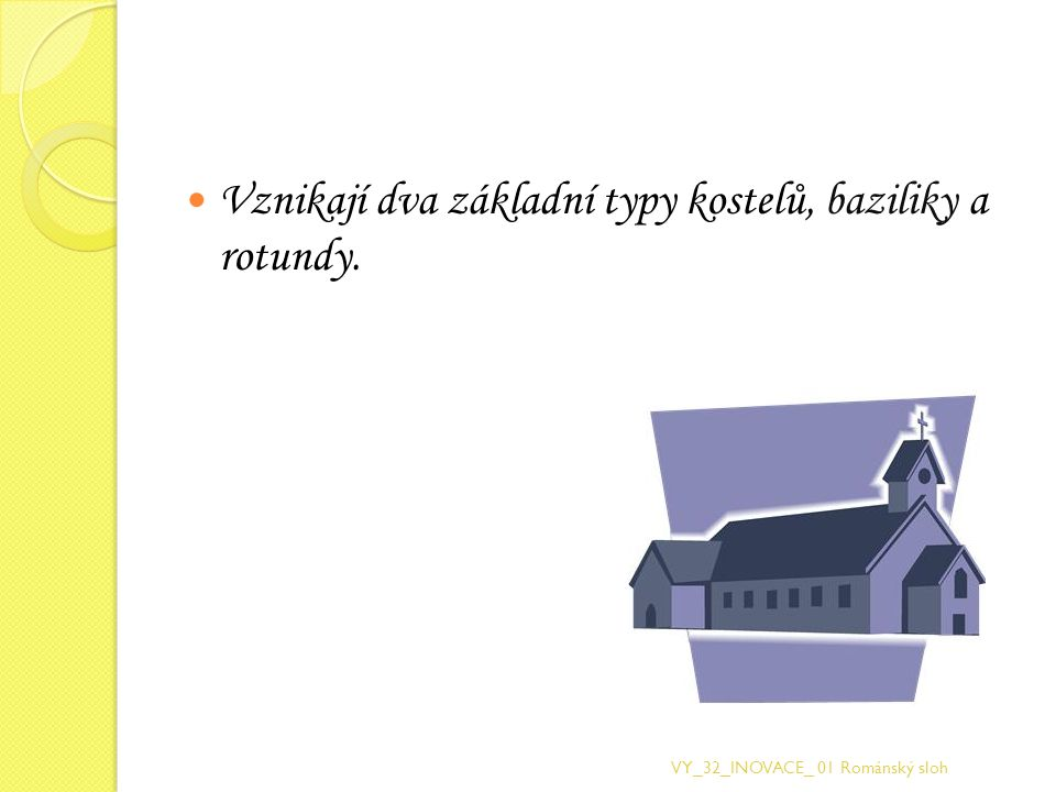 Vznikají dva základní typy kostelů, baziliky a rotundy.