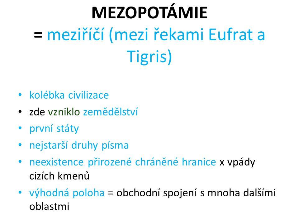 MEZOPOTÁMIE = meziříčí (mezi řekami Eufrat a Tigris)