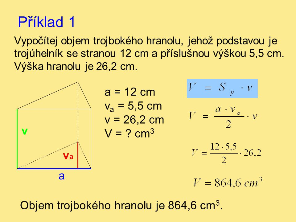 Příklad 1 a = 12 cm va = 5,5 cm v = 26,2 cm V = cm3 v va a