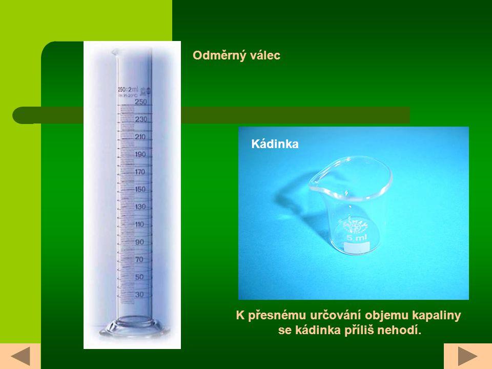 K přesnému určování objemu kapaliny se kádinka příliš nehodí.