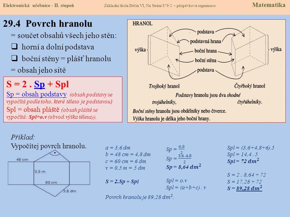 29.4 Povrch hranolu S = 2 . Sp + Spl = součet obsahů všech jeho stěn: