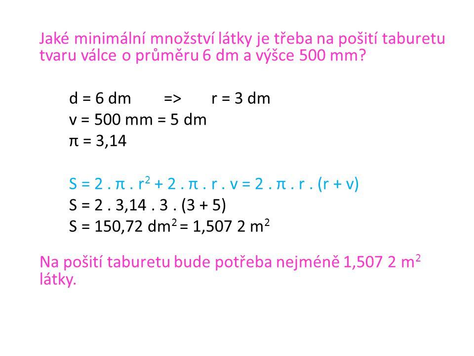 Jaké minimální množství látky je třeba na pošití taburetu tvaru válce o průměru 6 dm a výšce 500 mm