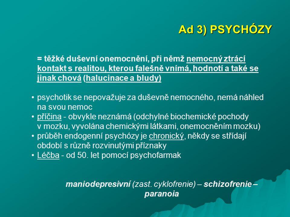 maniodepresivní (zast. cyklofrenie) – schizofrenie – paranoia