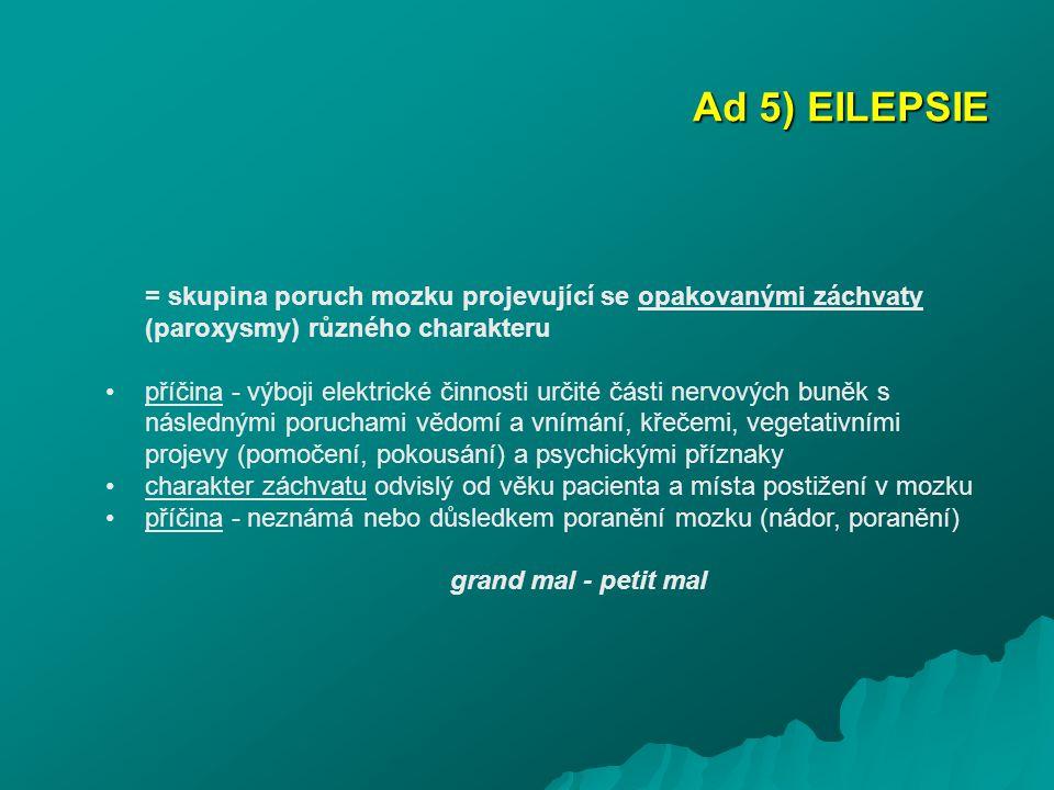 Ad 5) EILEPSIE = skupina poruch mozku projevující se opakovanými záchvaty (paroxysmy) různého charakteru.