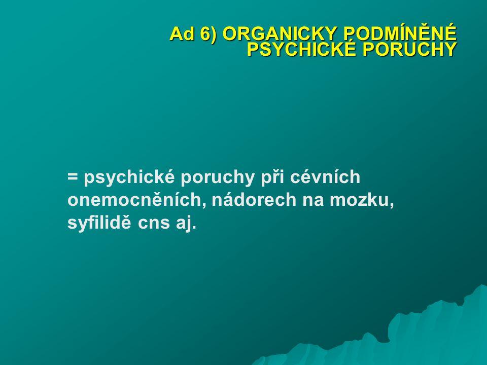 Ad 6) ORGANICKY PODMÍNĚNÉ PSYCHICKÉ PORUCHY