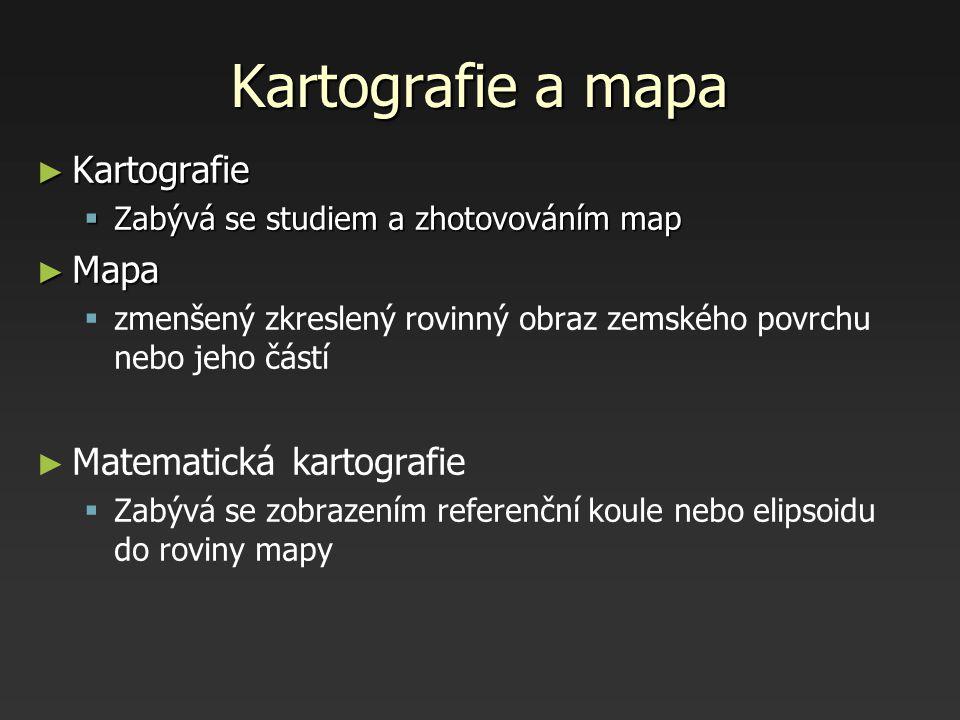 Kartografie a mapa Kartografie Mapa Matematická kartografie