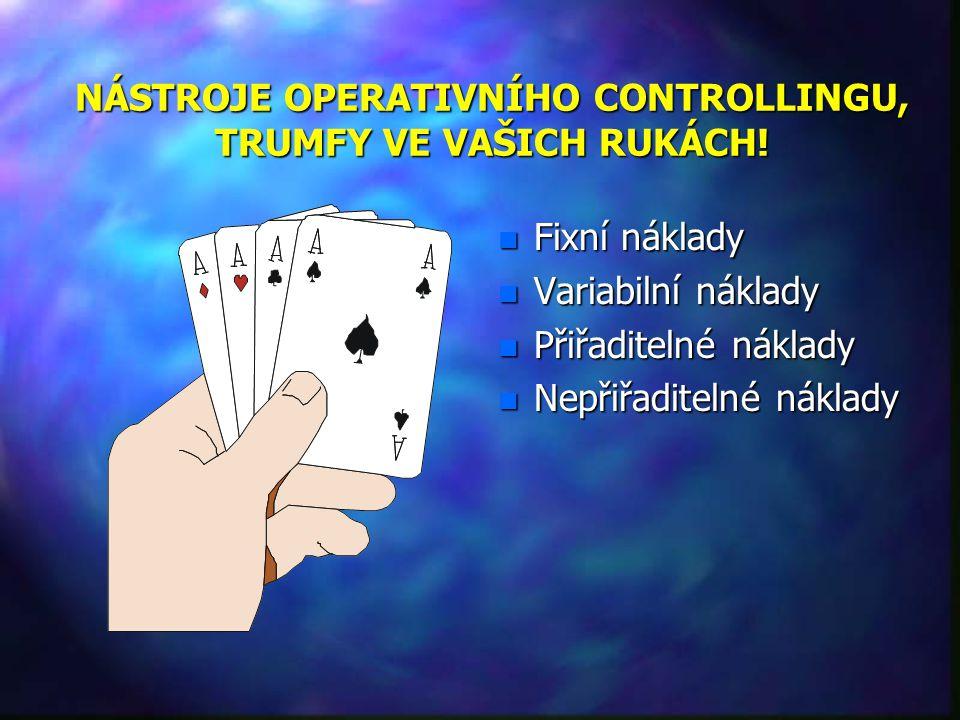 NÁSTROJE OPERATIVNÍHO CONTROLLINGU, TRUMFY VE VAŠICH RUKÁCH!