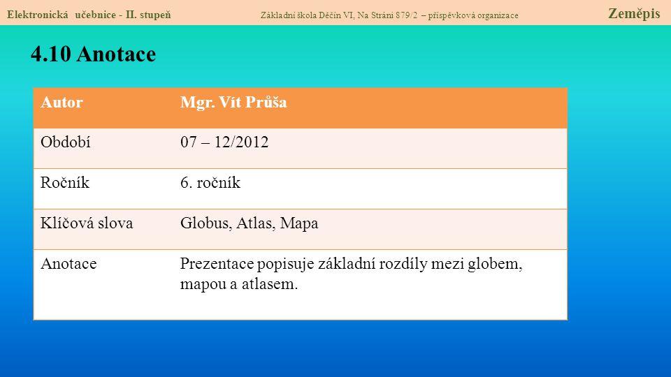 4.10 Anotace Autor Mgr. Vít Průša Období 07 – 12/2012 Ročník 6. ročník
