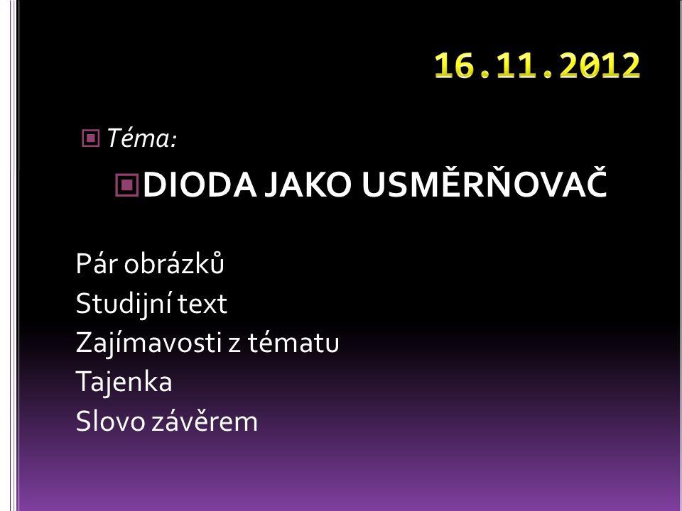 16.11.2012 DIODA JAKO USMĚRŇOVAČ Pár obrázků Studijní text