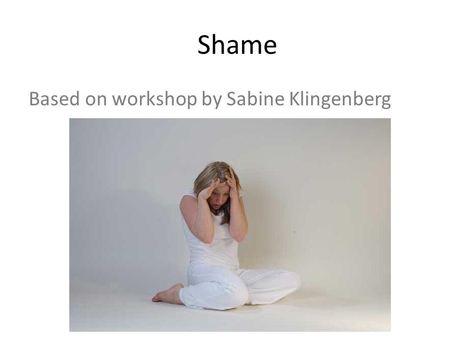 Shame Based on workshop by Sabine Klingenberg