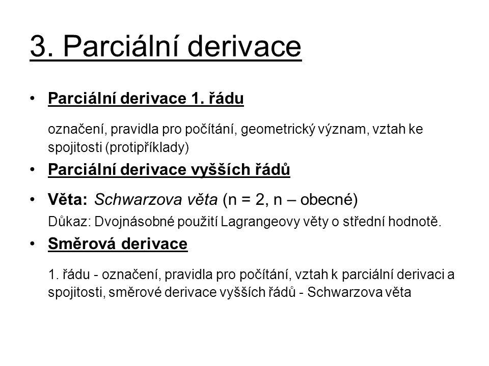 3. Parciální derivace Parciální derivace 1. řádu. označení, pravidla pro počítání, geometrický význam, vztah ke spojitosti (protipříklady)