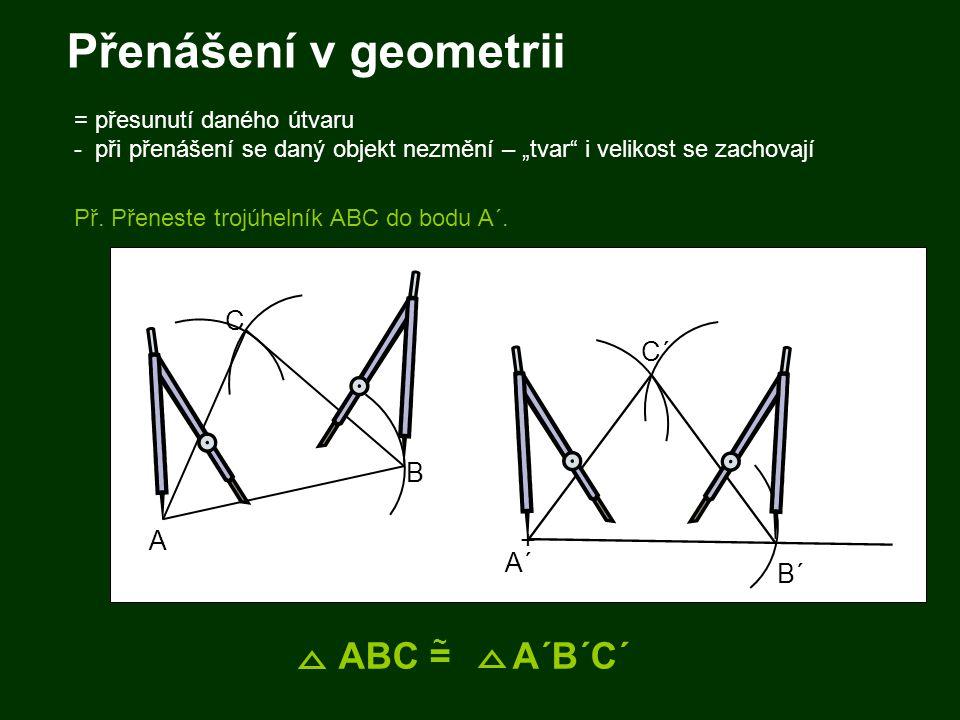 Přenášení v geometrii ABC = A´B´C´ A C B C´ + A´ B´
