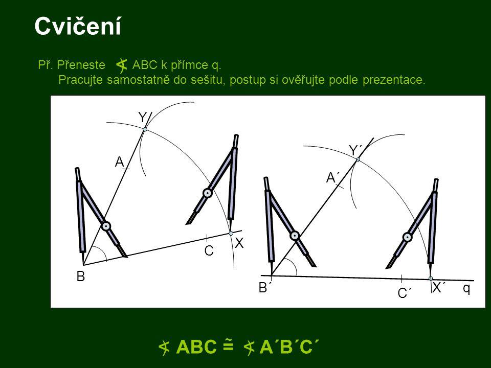 Cvičení < < ABC = A´B´C´ ) ) Y Y´ A A´ X C B B´ X´ q C´