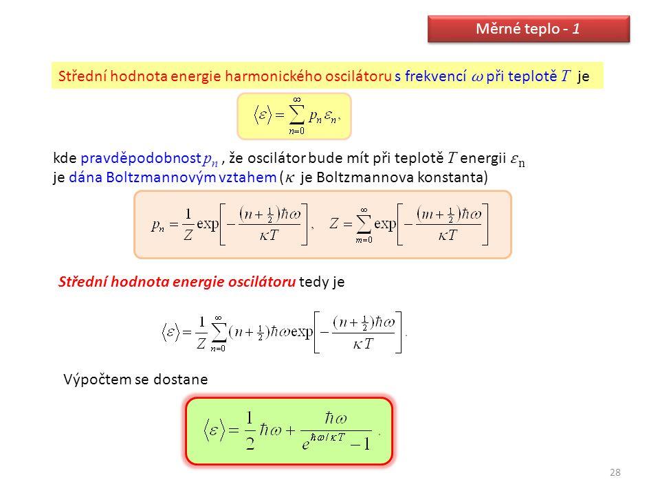 Měrné teplo - 1 Střední hodnota energie harmonického oscilátoru s frekvencí ω při teplotě T je.