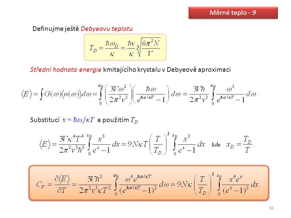 Měrné teplo - 9 Definujme ještě Debyeovu teplotu. Střední hodnota energie kmitajícího krystalu v Debyeově aproximaci.