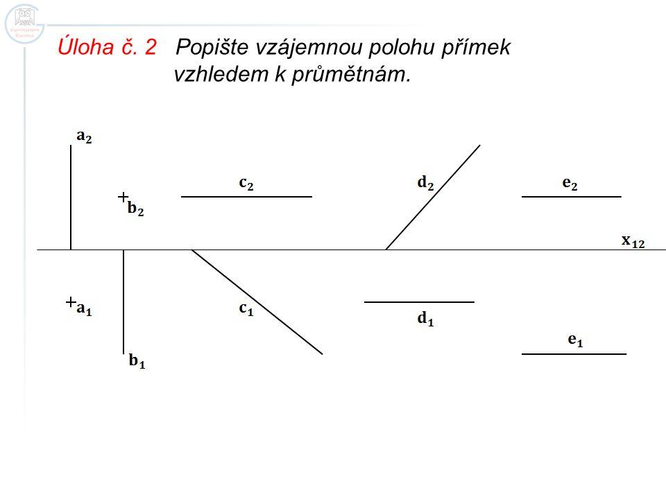 Úloha č. 2 Popište vzájemnou polohu přímek