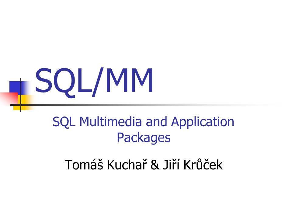 SQL Multimedia and Application Packages Tomáš Kuchař & Jiří Krůček
