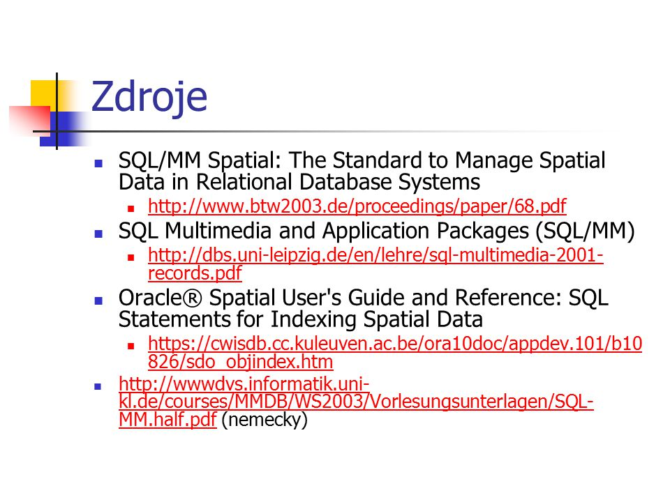 Zdroje SQL/MM Spatial: The Standard to Manage Spatial Data in Relational Database Systems. http://www.btw2003.de/proceedings/paper/68.pdf.